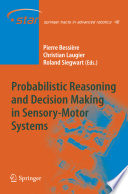 Probabilistic Reasoning And Decision Making In Sensory Motor Systems