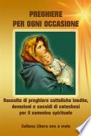 Preghiere per ogni occasione   Raccolta di preghiere cattoliche inedite  devozioni e sussidi di catechesi per il cammino spirituale