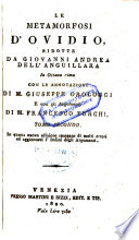 Le metamorfosi d' Ovidio, ridotte da Giovanni Andrea Dell' Anguillara in ottava rima con le annotazioni di M. Giuseppe Orologgi e con gli argomenti di M. Francesco Turchi