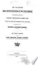 Die Paulinische Rechtfertigungslehre unter Berücksichtigung einiger verwandten Lehrstücke nach den vier Hauptbriefen des Apostels ... Mit einem Vorwort von C. T. A. Liebner