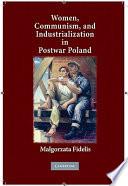 Women  Communism  and Industrialization in Postwar Poland