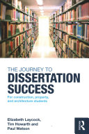 The journey to dissertation success : for construction, property, and architecture students