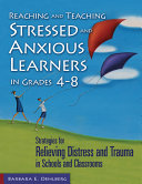 Reaching and Teaching Stressed and Anxious Learners in Grades 4-8 Dicover How Classroom Activities Can Be