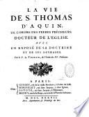 La vie de S. Thomas d'Aquin, de l'ordre des Frères prêcheurs, docteur de l'Eglise, avec un exposé de sa doctrine et de ses ouvrages