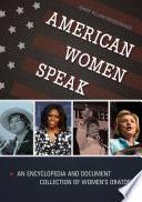 American Women Speak  An Encyclopedia and Document Collection of Women s Oratory  2 volumes