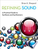 Refining sound : a practical guide to synthesis and synthesizers