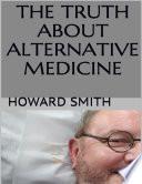 The Truth About Alternative Medicine