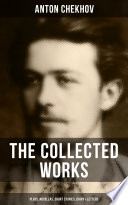 The Collected Works of Anton Chekhov  Plays  Novellas  Short Stories  Diary   Letters