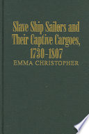 Slave Ship Sailors and Their Captive Cargoes  1730 1807