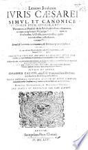 Lexicon Iuridicum Iuris Cæsarei simul, et Canonici ... Editio postrema, prioribus auctior et longe limatior, cum præfationibus ... Dionysii Gothofredi,&Hermanni Vulteii