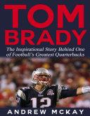 download ebook tom brady: the inspirational story behind one of football's greatest quarterbacks pdf epub