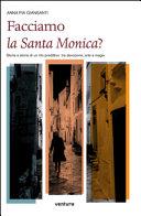 Facciamo la santa Monica  Storia e storie di un rito predittivo tra devozione  arte e magia