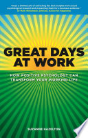 Great days at work [electronic resource] : how positive psychology can transform your working life / Suzanne Hazelton.