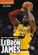 On the Court with   LeBron James
