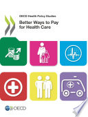 Oecd Health Policy Studies Better Ways To Pay For Health Care