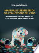 Manuale  semiserio  sull educazione del cane