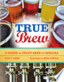 True Brew : an emerging generation of indiana...