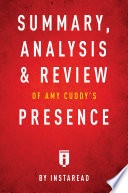 Summary  Analysis   Review of Amy Cuddy   s Presence by Instaread
