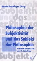 Philosophie der Subjektivität und das Subjekt der Philosophie