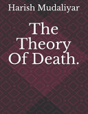 The Theory Of Death. : that 1)what is death? 2)how we can...
