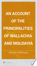 An Account of the Principalities of Wallachia and Moldavia