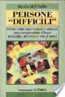 Persone   difficili    Ovvero come saper trattare e ottenere una comunicazione efficace in famiglia  nel lavoro e con gli amici