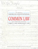 History of the American Constitutional Or Common Law with Commentary Concerning Equity and Merchant Law