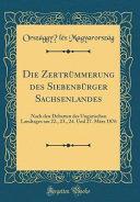 Die Zertrümmerung des Siebenbürger Sachsenlandes