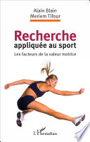 Recherche Appliquée Au Sport: Les Facteurs De La Valeur Motrice par Alain Blain, Meriem Tifour
