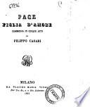Pace figlia d'amore commedia in cinque atti di Filippo Casari