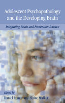 Adolescent Psychopathology and the Developing Brain: Integrating Brain and Prevention Science