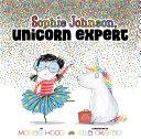 Sophie Johnson, Unicorn Expert : expert on unicorns…or so she thinks!...