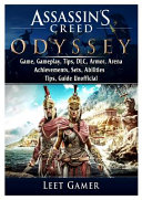 Assassins Creed Odyssey Game, Gameplay, Tips, DLC, Armor, Arena, Achievements, Sets, Abilities, Tips, Guide Unofficial : the most comprehensive and only...