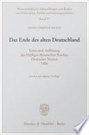 Das Ende des alten Deutschland. Krise und Auflösung des Heiligen Römischen Reiches Deutscher Nation 1806.