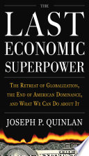 The Last Economic Superpower  The Retreat of Globalization  the End of American Dominance  and What We Can Do About It