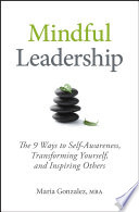 Mindful leadership [electronic resource] : the 9 ways to self-awareness, transforming yourself, and inspiring others / Maria Gonzalez.