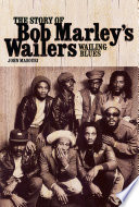 Wailing Blues   The Story of Bob Marley s Wailers