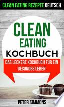 Clean Eating Kochbuch  Das leckere Kochbuch f  r ein gesundes Leben  Clean Eating Rezepte Deutsch