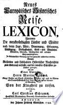 Neues Europ  isches Historisches Reise Lexicon  worinnen die merckw  rdigsten L  nder und St  dte     in Alphabetischer Ordnung beschrieben werden     mit einer Vorrede Martin Hassens von der Klugheit zu reisen  versehen    Leipzig  Gleditsch 1744