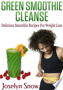 Green Smoothie Cleanse  Delicious Smoothie Recipes For Weight Loss