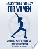 105 Stretching Exercises for Women  One Minute Moves to Help You Get Limber  Stronger  Faster