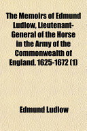 The Memoirs of Edmund Ludlow, Lieutenant-General of the Horse in the Army of the Commonwealth of England, 1625-1672 (1) Date 1894 Original Publisher Clarendon Press Subjects