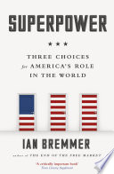 Superpower Three Choices for America's Role in the World