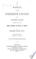 Woman in the Nineteenth Century  and kindred papers relating to the Sphere  condition and duties of Woman     Edited by     A  B  Fuller  With an introduction by H  Greeley