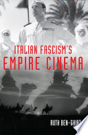 Italian Fascism s Empire Cinema