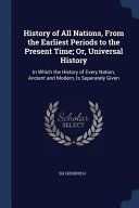History of All Nations, from the Earliest Periods to the Present Time; Or, Universal History: In Which the History of Every Nation, Ancient and Modern