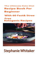 The Ultimate Keto Diet Recipe Book For Beginners