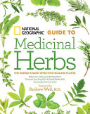 National Geographic Guide to Medicinal Herbs Herbal Remedies Available Their Uses And