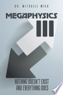 Megaphysics III  Nothing Doesn   t Exist and Everything Does