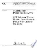 Community Policing Grants Cops Grants Were A Modest Contributor To Declines In Crime In The 1990s Report To The Chairman Committee On The Judiciary House Of Representatives  book